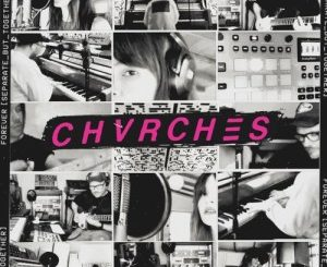 CHVRCHES Forever (Seperate But Together)