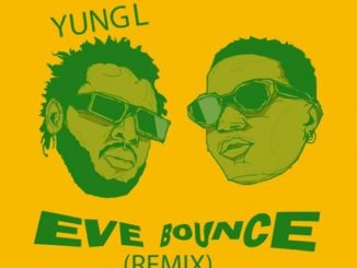 Yung L Eve Bounce Remix ft. Wizkid