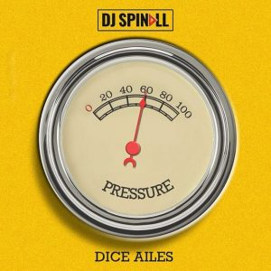 DJ Spinall Pressure ft. Dice Ailes