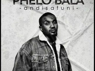 Phelo Bala Angisafuni Mp3 Download