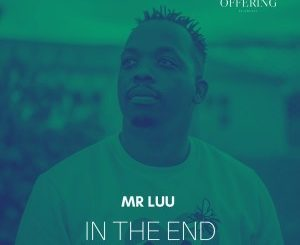DOWNLOAD Mr Luu In The End EP ZIP & MP3 File