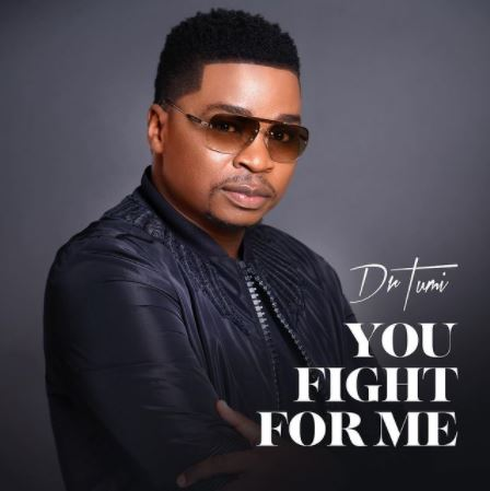 Dr Tumi You Fight For Me Mp3 Download Audio