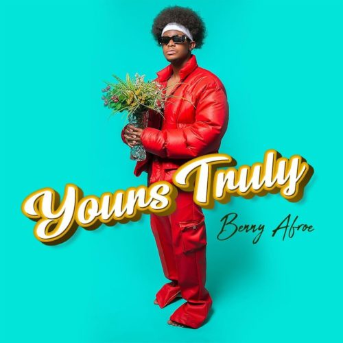 DOWNLOAD Benny Afroe Yours Truly EP ZIP & MP3 File